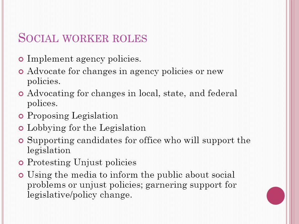 S OCIAL WORKER ROLES Implement agency policies.
