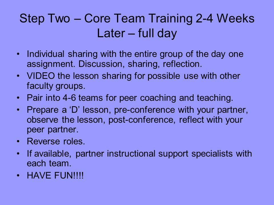 Step Two – Core Team Training 2-4 Weeks Later – full day Individual sharing with the entire group of the day one assignment.