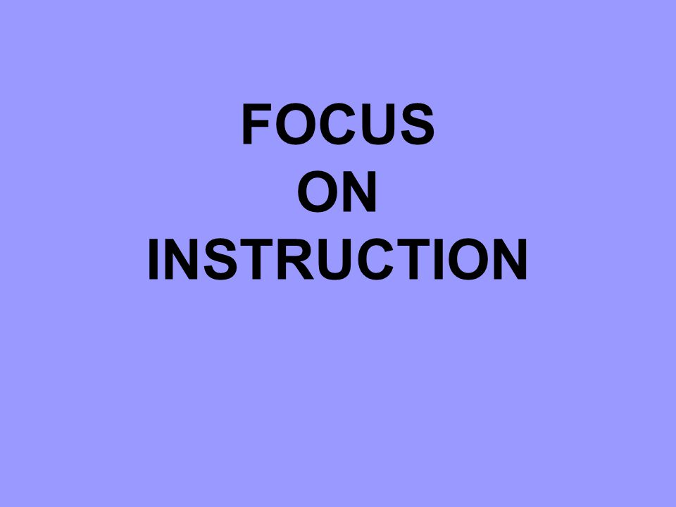 FOCUS ON INSTRUCTION