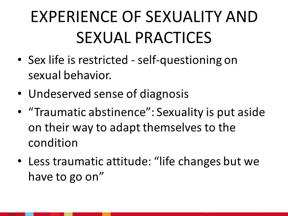 EXPERIENCE OF SEXUALITY AND SEXUAL PRACTICES Sex life is restricted - self-questioning on sexual behavior.
