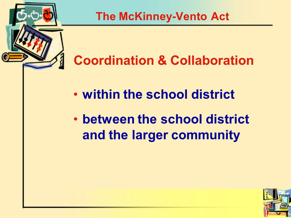 The McKinney-Vento Act within the school district between the school district and the larger community Coordination & Collaboration