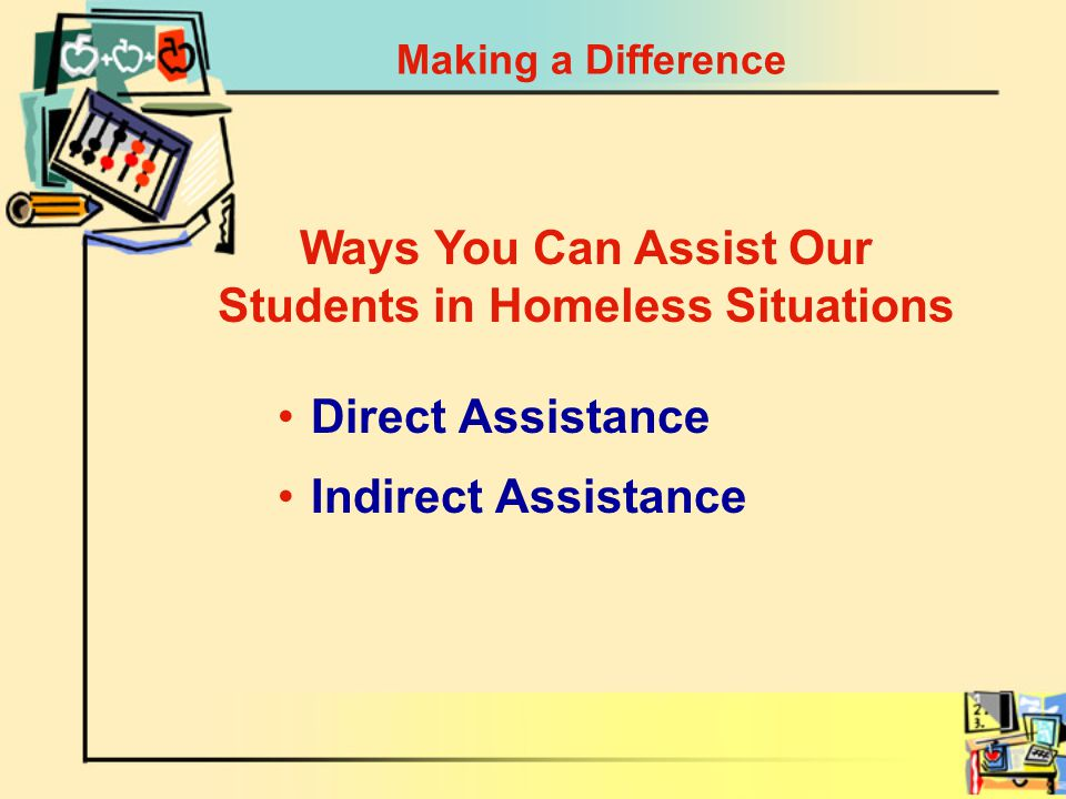 Making a Difference Direct Assistance Indirect Assistance Ways You Can Assist Our Students in Homeless Situations