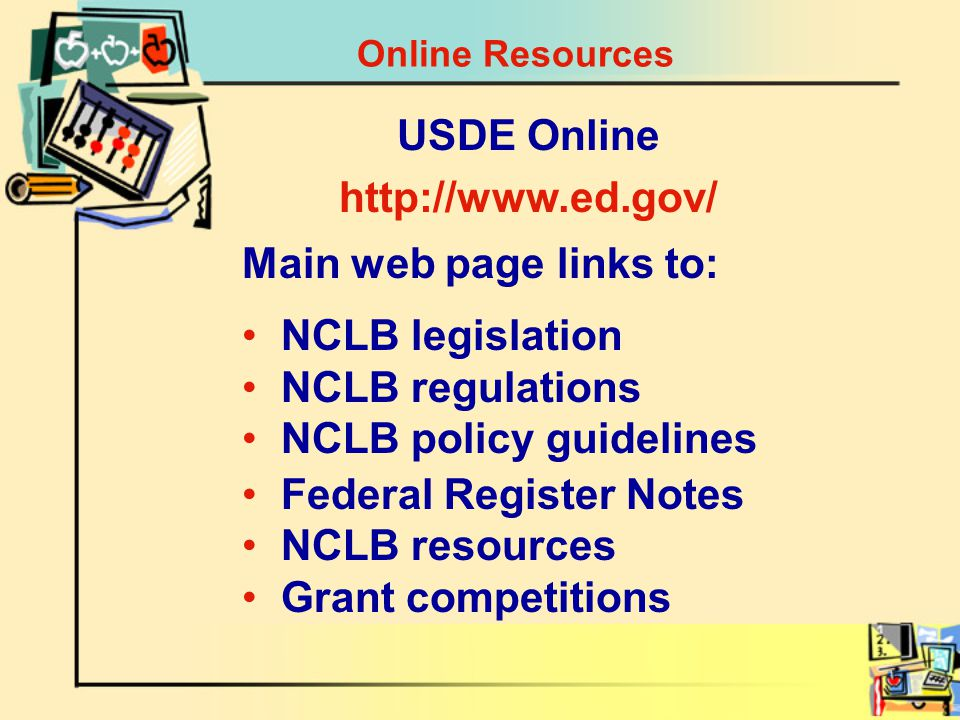 USDE Online http://www.ed.gov/ NCLB legislation NCLB regulations NCLB policy guidelines Federal Register Notes NCLB resources Grant competitions Main web page links to: