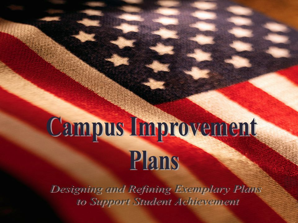Why do we need a Campus Improvement Plan.
