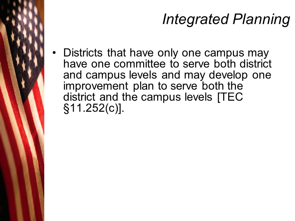 Integrated Planning Districts that have only one campus may have one committee to serve both district and campus levels and may develop one improvemen