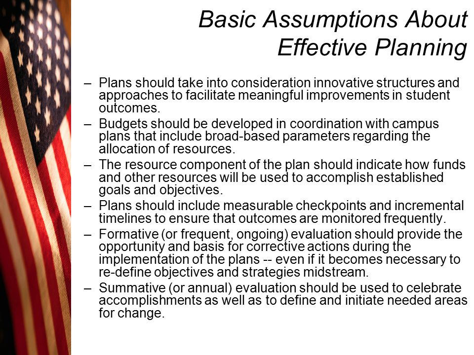 Basic Assumptions About Effective Planning –Plans should take into consideration innovative structures and approaches to facilitate meaningful improve