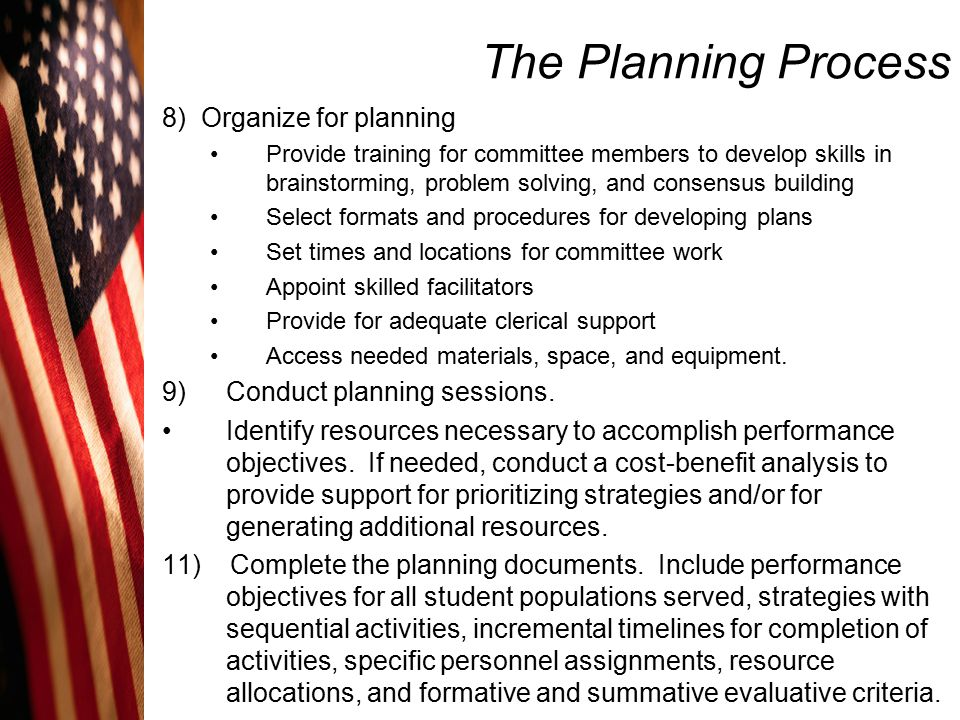 The Planning Process 8) Organize for planning Provide training for committee members to develop skills in brainstorming, problem solving, and consensu