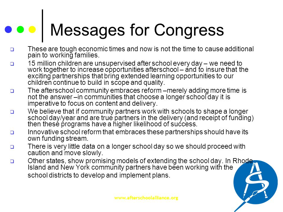 www.afterschoolalliance.org Messages for Congress  These are tough economic times and now is not the time to cause additional pain to working families.