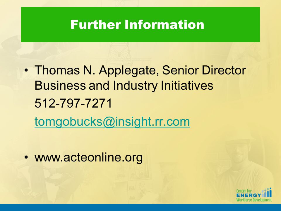 Further Information Thomas N. Applegate, Senior Director Business and Industry Initiatives 512-797-7271 tomgobucks@insight.rr.com www.acteonline.org