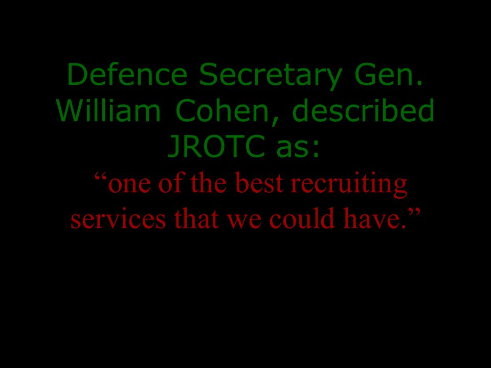 """Defence Secretary Gen. William Cohen, described JROTC as: """"one of the best recruiting services that we could have."""""""