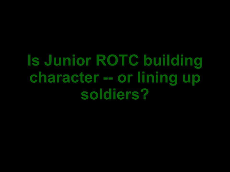 Is Junior ROTC building character -- or lining up soldiers