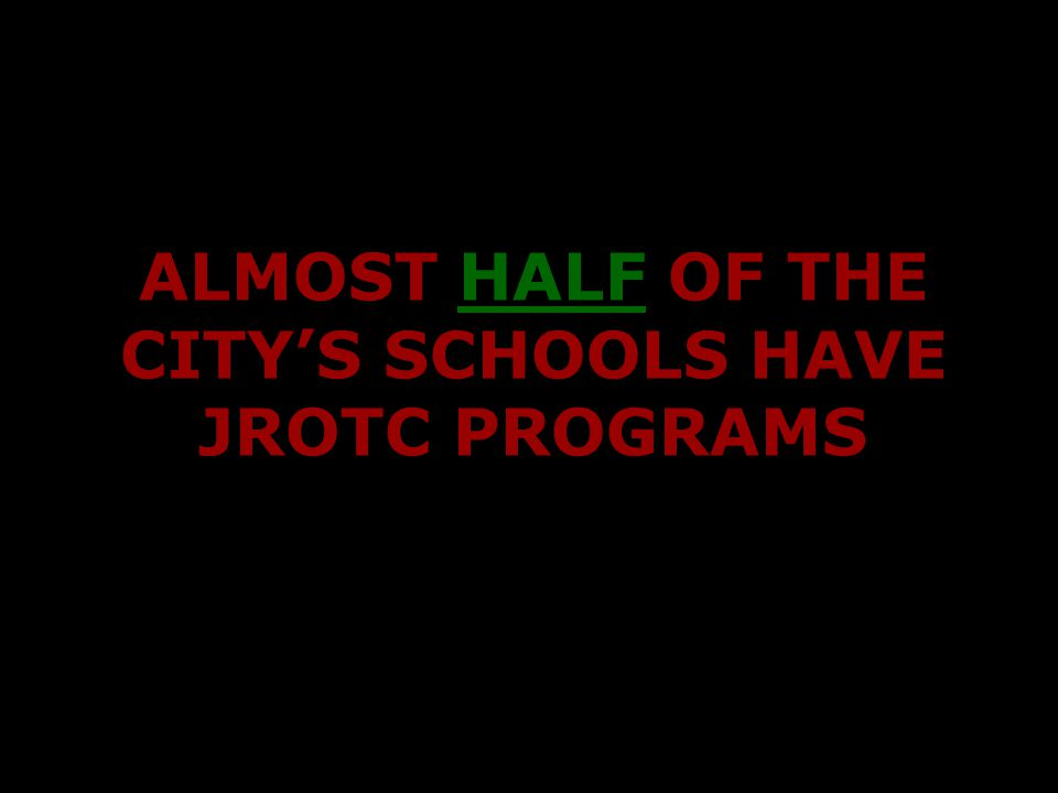 ALMOST HALF OF THE CITY'S SCHOOLS HAVE JROTC PROGRAMS