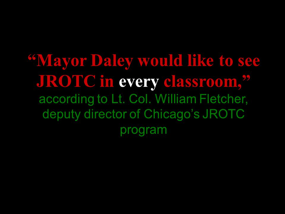 Mayor Daley would like to see JROTC in every classroom, according to Lt.