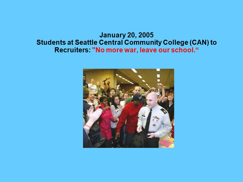 January 20, 2005 Students at Seattle Central Community College (CAN) to Recruiters: No more war, leave our school.