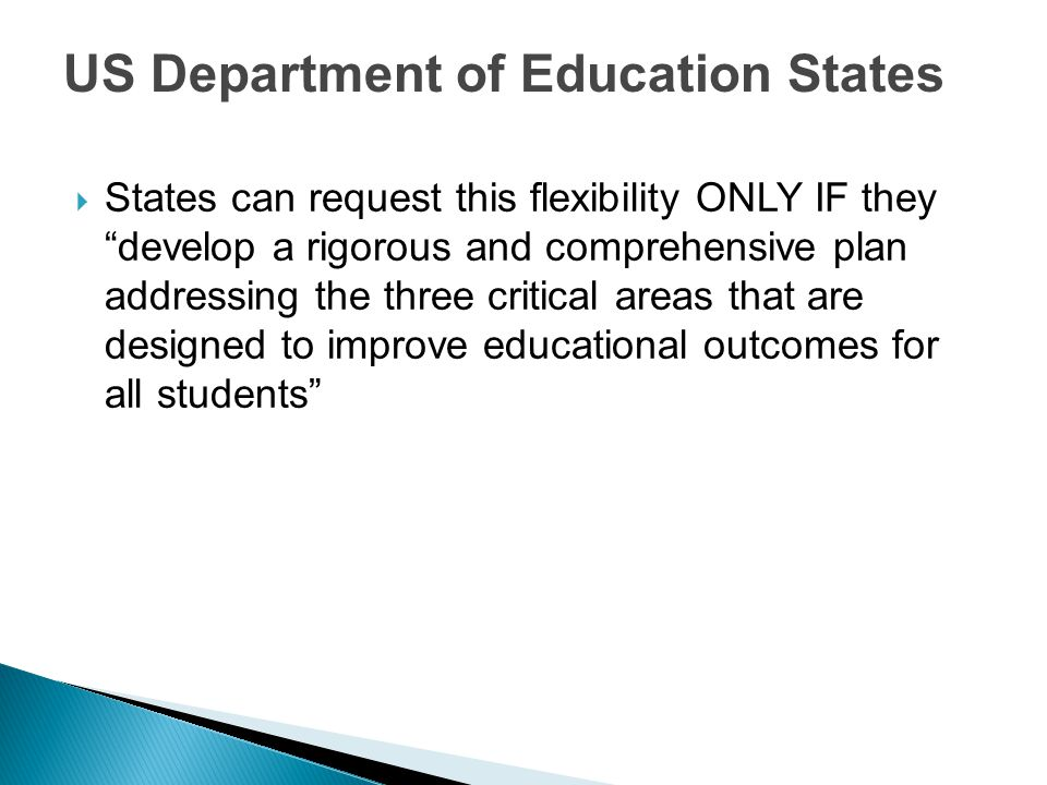 US Department of Education States  States can request this flexibility ONLY IF they develop a rigorous and comprehensive plan addressing the three critical areas that are designed to improve educational outcomes for all students