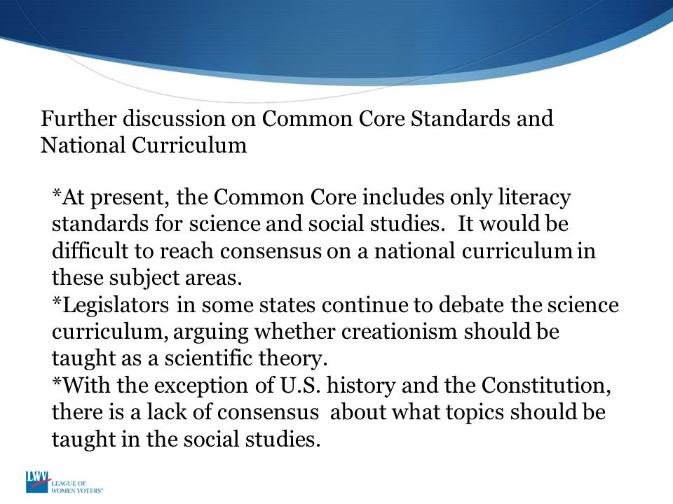 *At present, the Common Core includes only literacy standards for science and social studies. It would be difficult to reach consensus on a national c