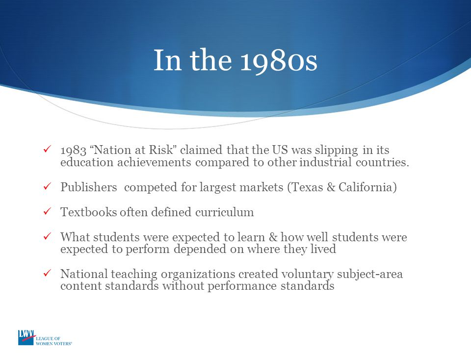 In the 1980s 1983 Nation at Risk claimed that the US was slipping in its education achievements compared to other industrial countries.