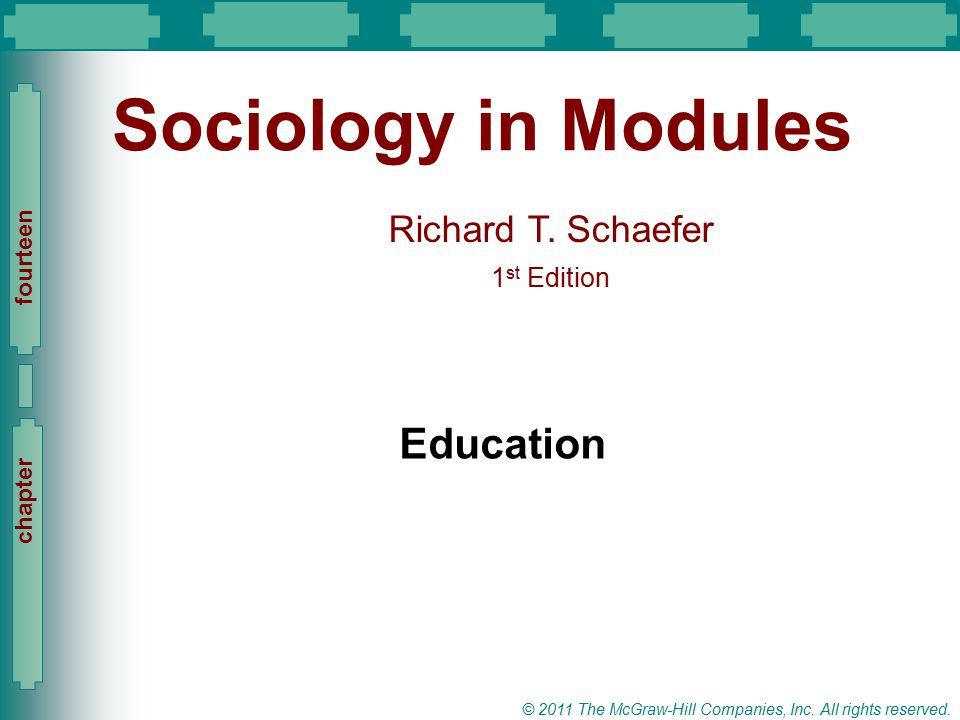 Slide 1 Richard T. Schaefer 1 st Edition Slide 1 © 2011 The McGraw-Hill Companies, Inc. All rights reserved. chapter fourteen Sociology in Modules Edu