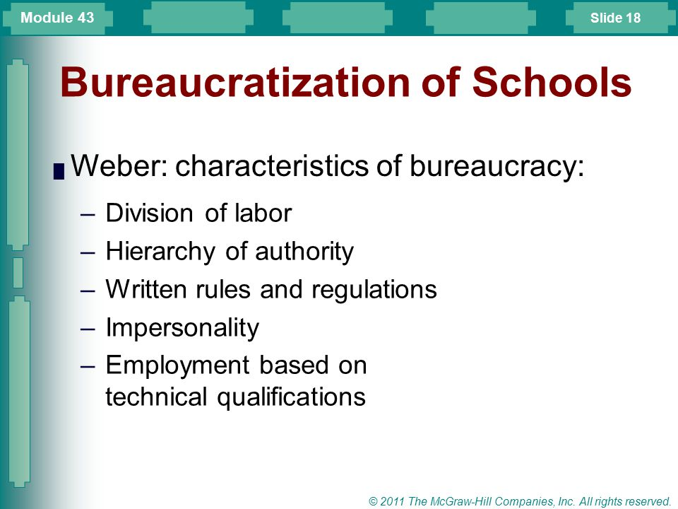 Slide 18 © 2011 The McGraw-Hill Companies, Inc. All rights reserved. Bureaucratization of Schools █ Weber: characteristics of bureaucracy: –Division o