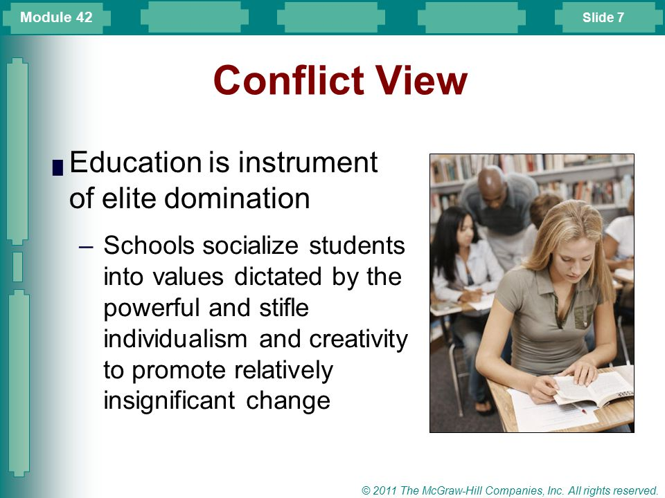 Slide 7 © 2011 The McGraw-Hill Companies, Inc. All rights reserved. Conflict View █ Education is instrument of elite domination –Schools socialize stu