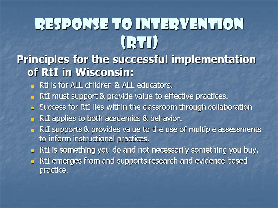 Response to Intervention (RtI) Principles for the successful implementation of RtI in Wisconsin: Rti is for ALL children & ALL educators. Rti is for A