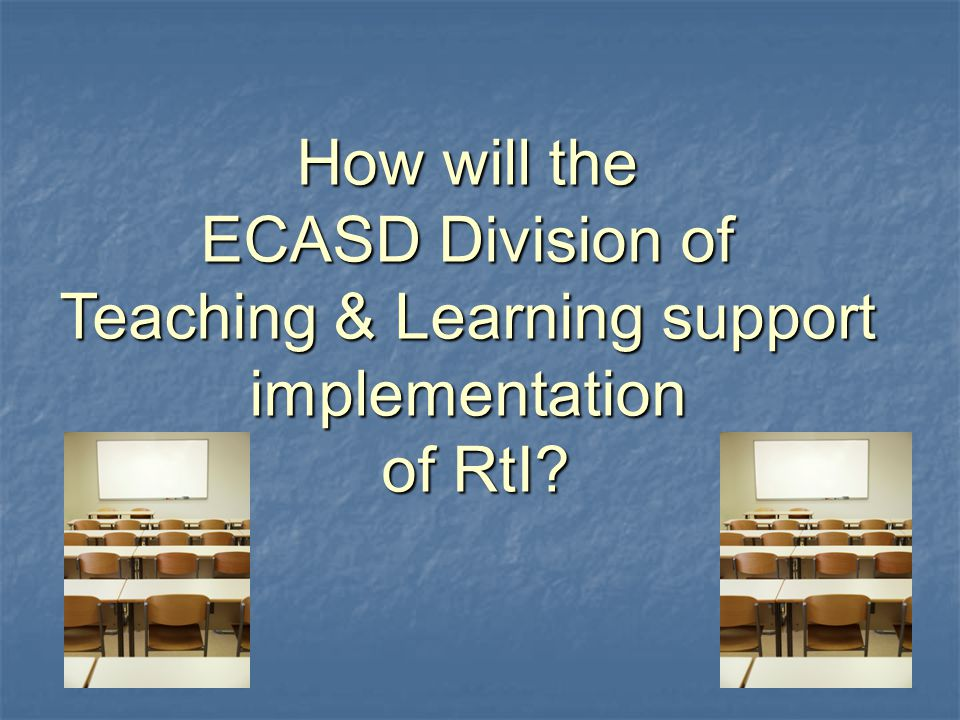 How will the ECASD Division of Teaching & Learning support implementation of RtI