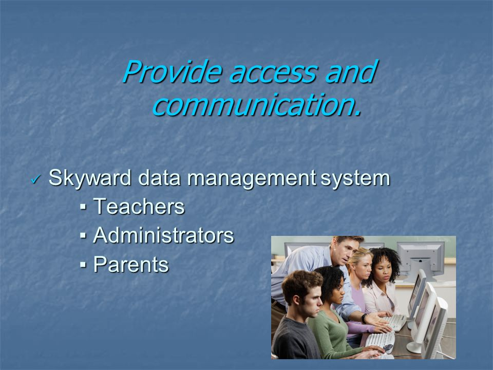 Provide access and communication.