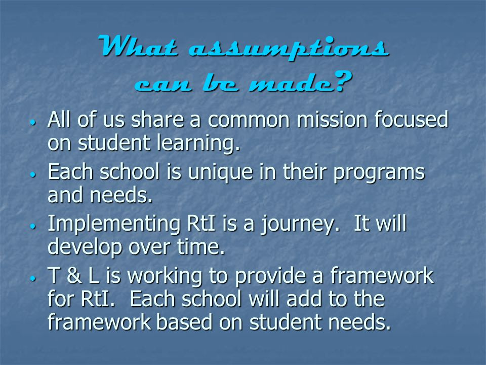 What assumptions can be made. All of us share a common mission focused on student learning.