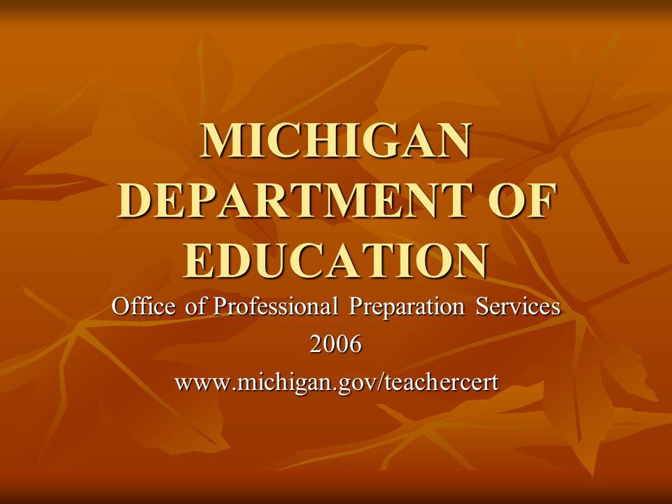 MICHIGAN DEPARTMENT OF EDUCATION Office of Professional Preparation Services 2006www.michigan.gov/teachercert