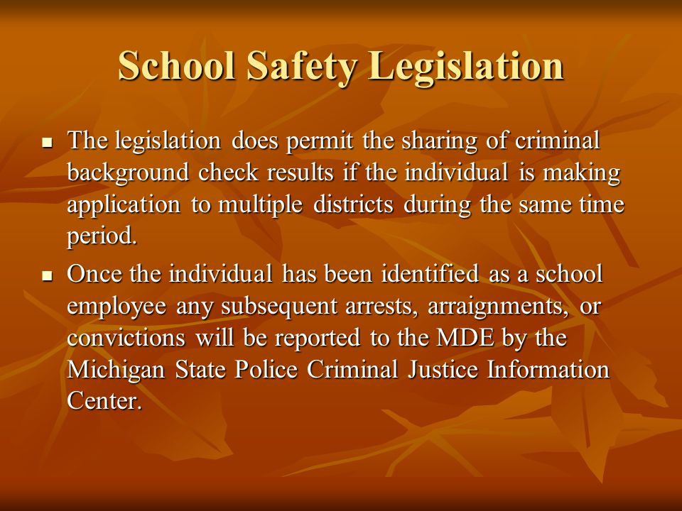School Safety Legislation The legislation does permit the sharing of criminal background check results if the individual is making application to multiple districts during the same time period.