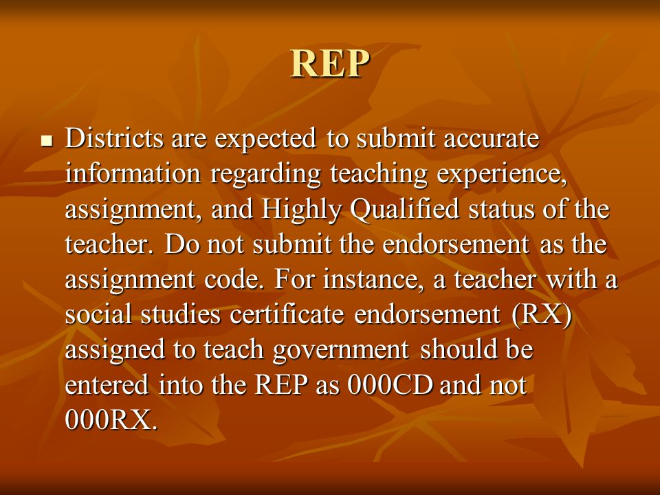 REP Districts are expected to submit accurate information regarding teaching experience, assignment, and Highly Qualified status of the teacher.