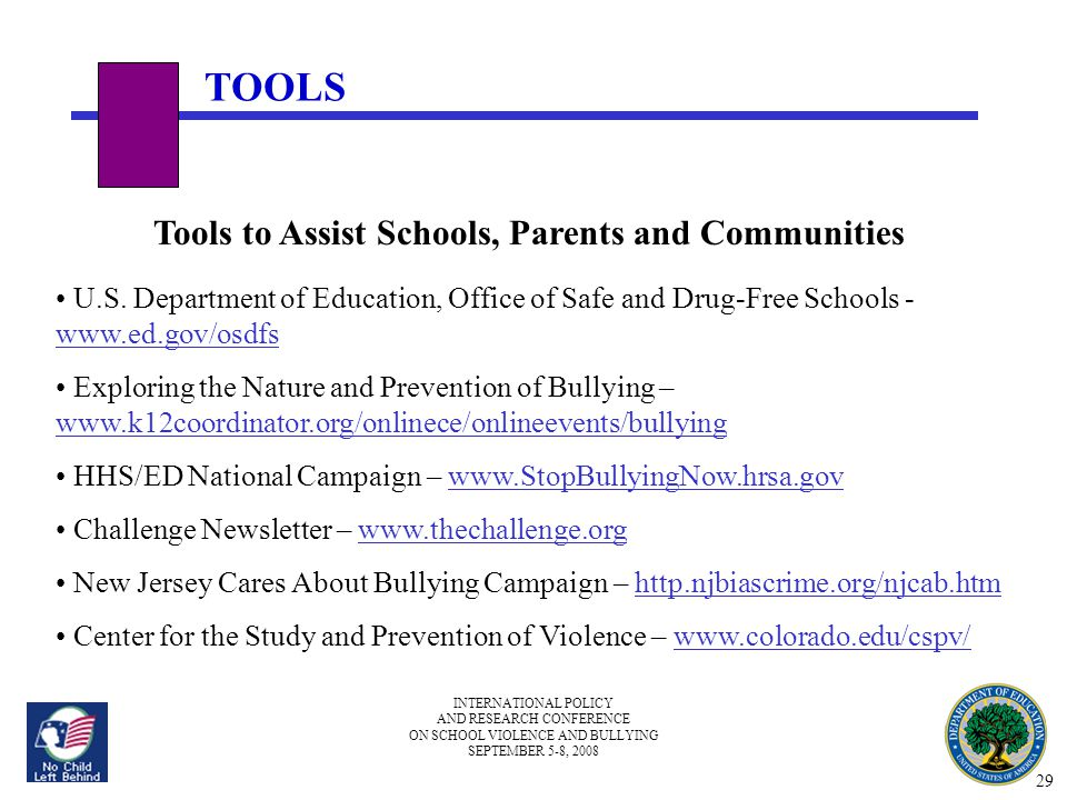 INTERNATIONAL POLICY AND RESEARCH CONFERENCE ON SCHOOL VIOLENCE AND BULLYING SEPTEMBER 5-8, 2008 TOOLS Tools to Assist Schools, Parents and Communitie