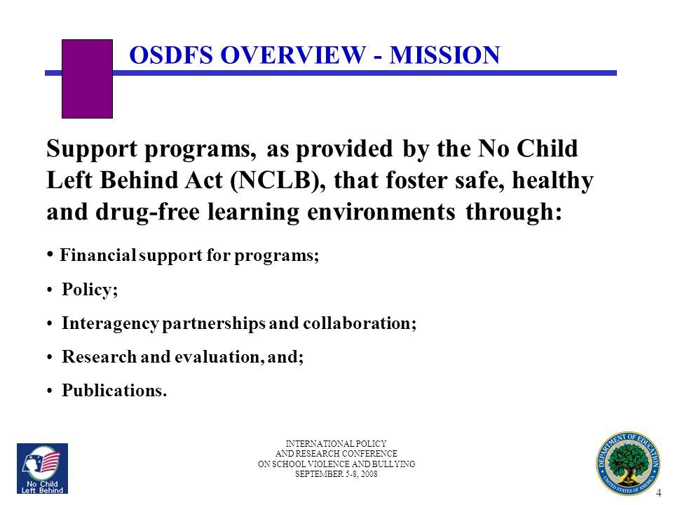 INTERNATIONAL POLICY AND RESEARCH CONFERENCE ON SCHOOL VIOLENCE AND BULLYING SEPTEMBER 5-8, 2008 Support programs, as provided by the No Child Left Be