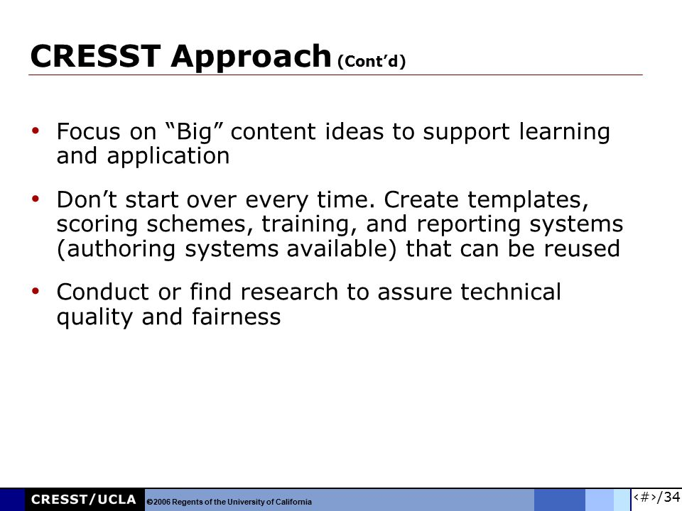 "10/34 CRESST Approach (Cont'd) Focus on ""Big"" content ideas to support learning and application Don't start over every time. Create templates, scoring"