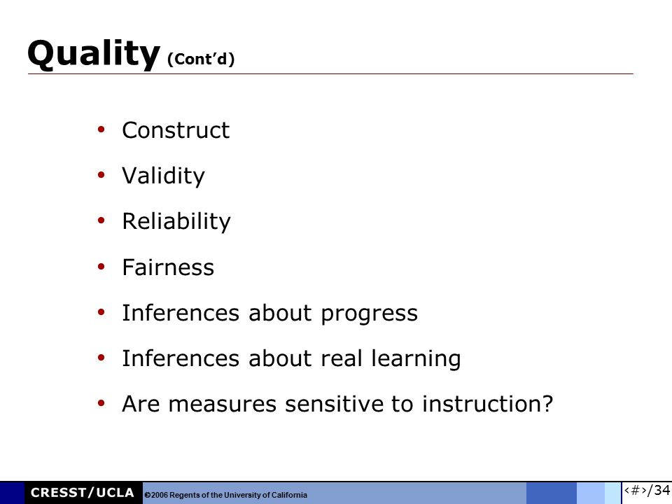 18/34 Quality (Cont'd) Construct Validity Reliability Fairness Inferences about progress Inferences about real learning Are measures sensitive to inst