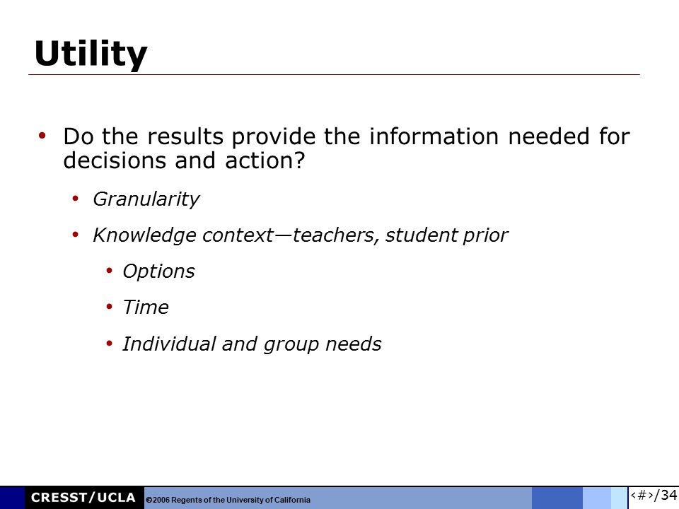 20/34 Utility Do the results provide the information needed for decisions and action? Granularity Knowledge context—teachers, student prior Options Ti