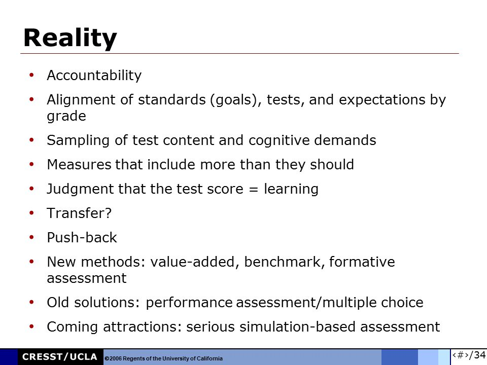21/34 Reality Accountability Alignment of standards (goals), tests, and expectations by grade Sampling of test content and cognitive demands Measures