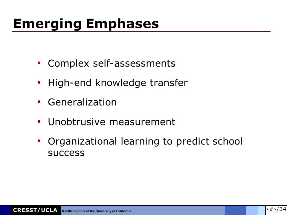 28/34 Emerging Emphases Complex self-assessments High-end knowledge transfer Generalization Unobtrusive measurement Organizational learning to predict