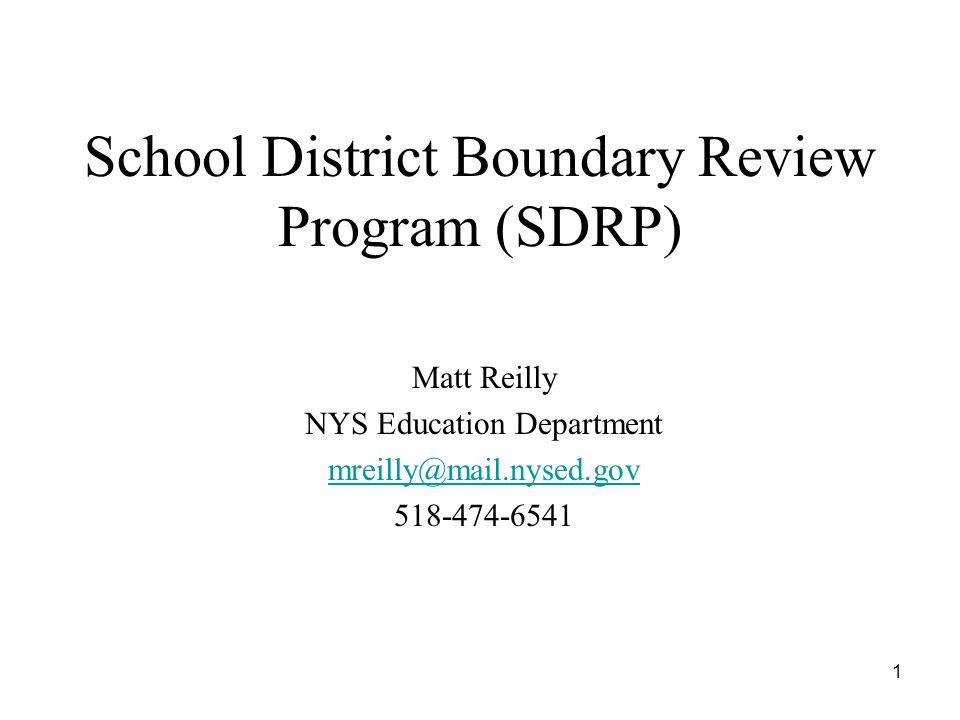 1 School District Boundary Review Program (SDRP) Matt Reilly NYS Education Department mreilly@mail.nysed.gov 518-474-6541