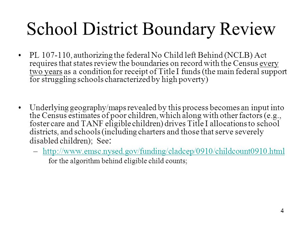 4 School District Boundary Review PL 107-110, authorizing the federal No Child left Behind (NCLB) Act requires that states review the boundaries on re