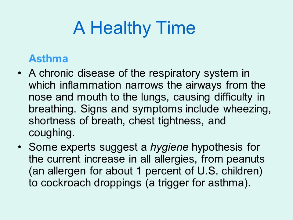 A Healthy Time Asthma A chronic disease of the respiratory system in which inflammation narrows the airways from the nose and mouth to the lungs, caus