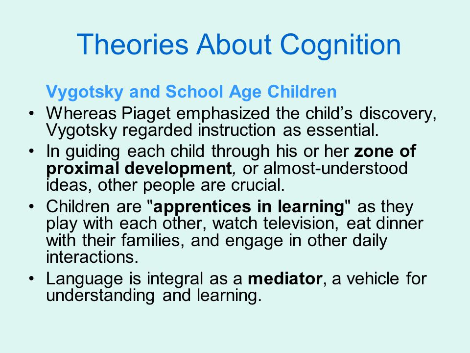 Theories About Cognition Vygotsky and School Age Children Whereas Piaget emphasized the child's discovery, Vygotsky regarded instruction as essential.