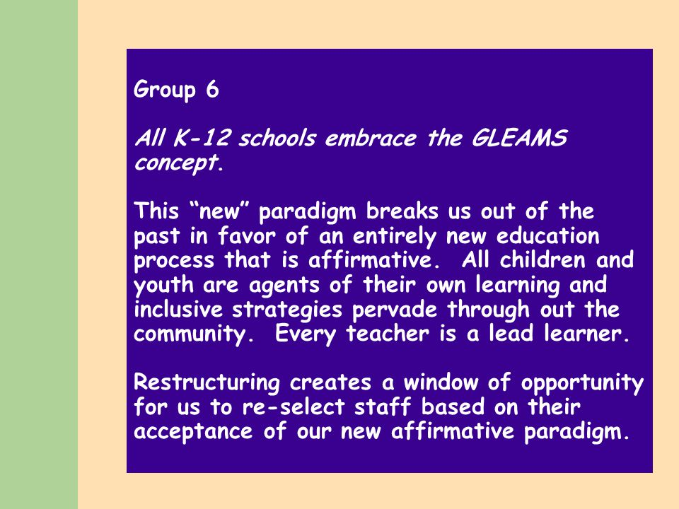 Group 6 All K-12 schools embrace the GLEAMS concept.