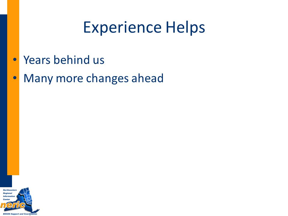 Experience Helps Years behind us Many more changes ahead