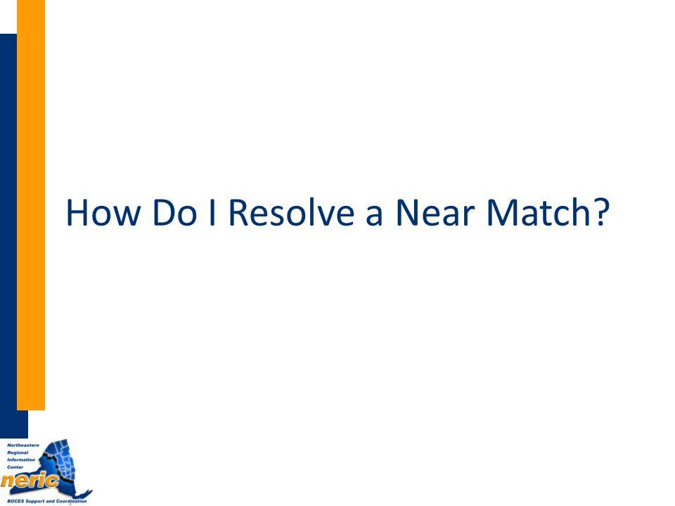 How Do I Resolve a Near Match