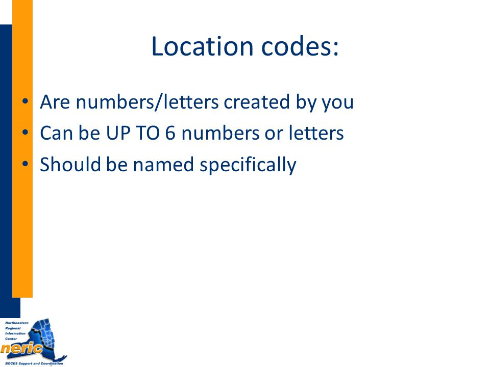 Location codes: Are numbers/letters created by you Can be UP TO 6 numbers or letters Should be named specifically
