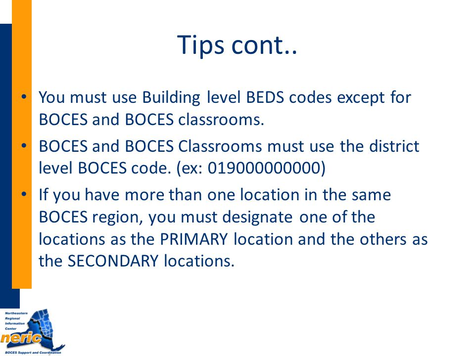 Tips cont.. You must use Building level BEDS codes except for BOCES and BOCES classrooms.