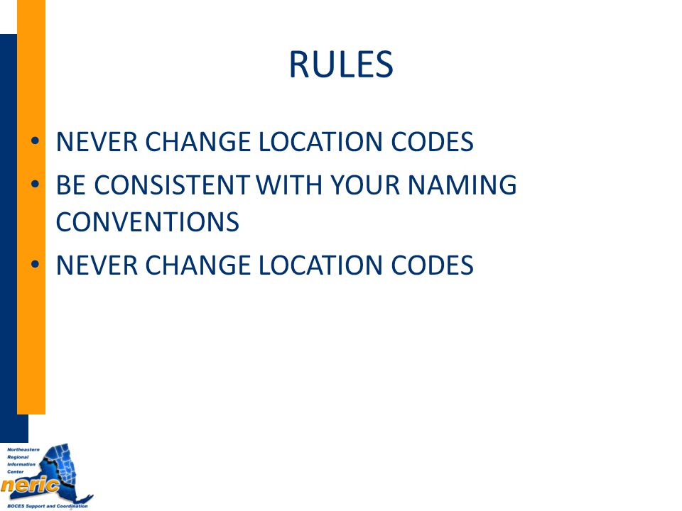 RULES NEVER CHANGE LOCATION CODES BE CONSISTENT WITH YOUR NAMING CONVENTIONS NEVER CHANGE LOCATION CODES