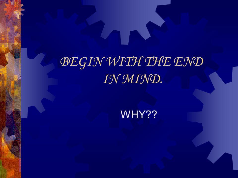 Backwards Design Begin with the end in mind