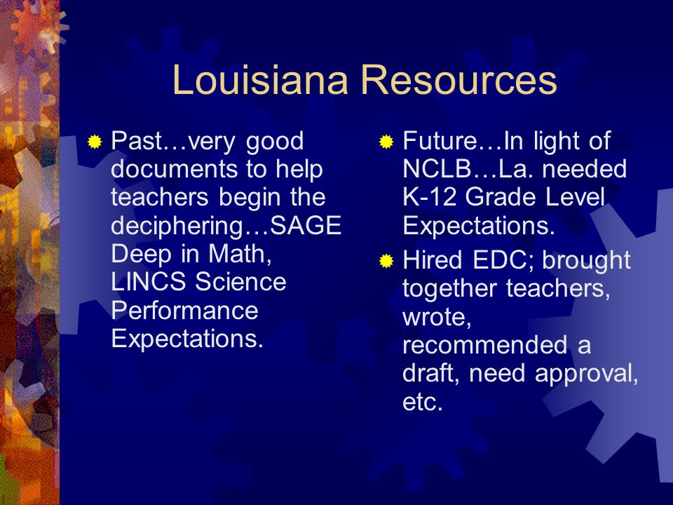 Louisiana Resources  Past…very good documents to help teachers begin the deciphering…SAGE Deep in Math, LINCS Science Performance Expectations.
